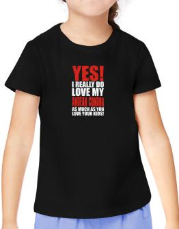 Yes! I Really Do Love My Andean Condor As Much As You Love Your Kids! T-Shirt Girls Youth