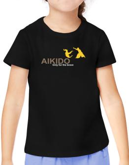 Aikido - Only For The Brave T-Shirt Girls Youth