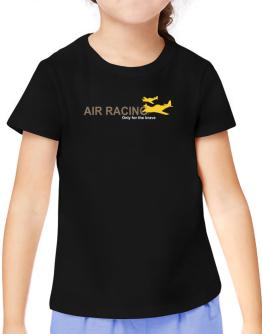 """ Air Racing - Only for the brave "" T-Shirt Girls Youth"