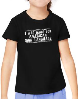 I Was Made For American Sign Language T-Shirt Girls Youth