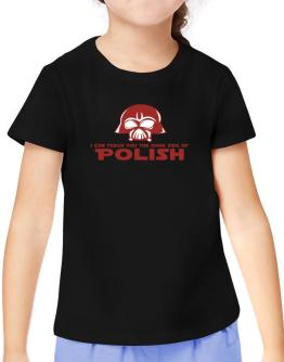 I Can Teach You The Dark Side Of Polish T-Shirt Girls Youth