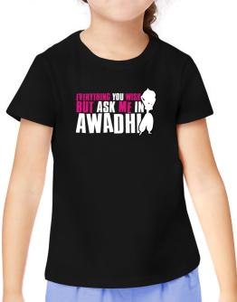 Anything You Want, But Ask Me In Awadhi T-Shirt Girls Youth