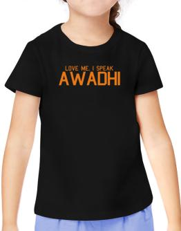 Love Me, I Speak Awadhi T-Shirt Girls Youth