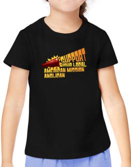 Support Your Local American Mission Anglican T-Shirt Girls Youth