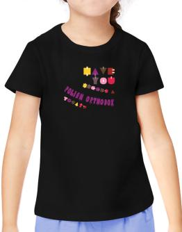 Have You Hugged A Polish Orthodox Today? T-Shirt Girls Youth