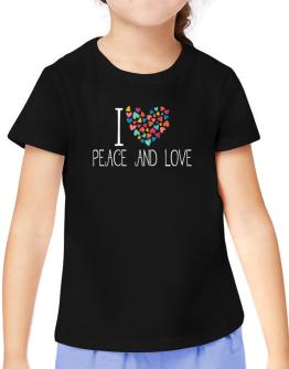 I love Peace And Love colorful hearts T-Shirt Girls Youth