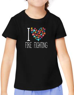 I love Fire Fighting colorful hearts T-Shirt Girls Youth