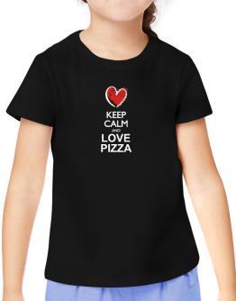 Keep calm and love Pizza chalk style T-Shirt Girls Youth
