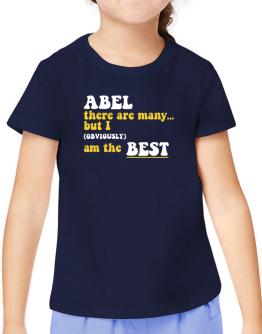 Abel There Are Many... But I (obviously) Am The Best T-Shirt Girls Youth