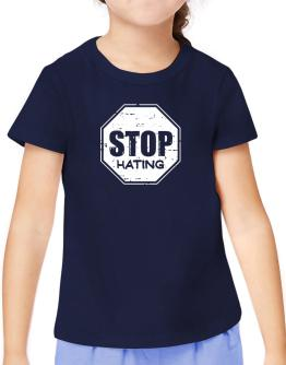 Stop Hating T-Shirt Girls Youth