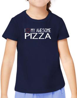 I love my awesome Pizza T-Shirt Girls Youth