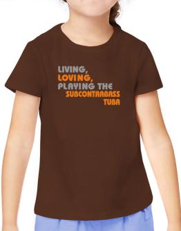 Living Loving Playing The Subcontrabass Tuba T-Shirt Girls Youth