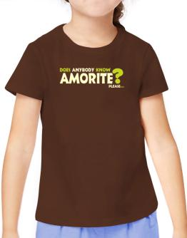 Does Anybody Know Amorite? Please... T-Shirt Girls Youth