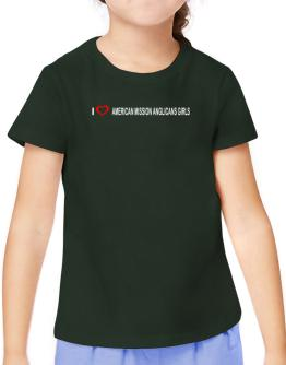 I love American Mission Anglicans Girls T-Shirt Girls Youth