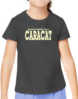 PROUD PARENT OF A Caracat T-Shirt Girls Youth