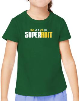 This Is A Job For Superadit T-Shirt Girls Youth