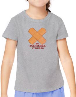 So Accessible It Hurts T-Shirt Girls Youth