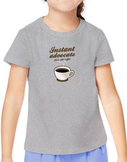 Instant Advocate, just add coffee T-Shirt Girls Youth