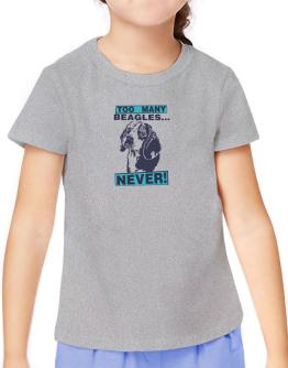 """ TOO MANY Beagles ... NEVER "" T-Shirt Girls Youth"