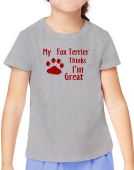 My Fox Terrier Thinks I Am Great T-Shirt Girls Youth