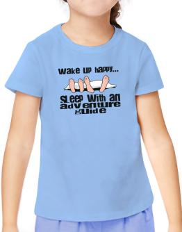 wake up happy .. sleep with a Adventure Guide T-Shirt Girls Youth