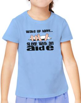 wake up happy .. sleep with a Aide T-Shirt Girls Youth