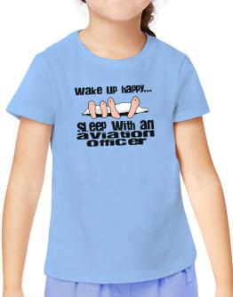 wake up happy .. sleep with a Aviation Officer T-Shirt Girls Youth