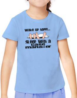 wake up happy .. sleep with a Case Manager T-Shirt Girls Youth