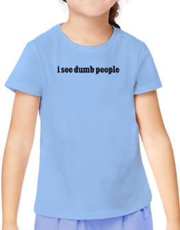 I See Dumb People T-Shirt Girls Youth
