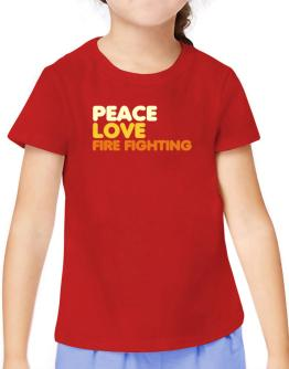 Peace Love Fire Fighting T-Shirt Girls Youth