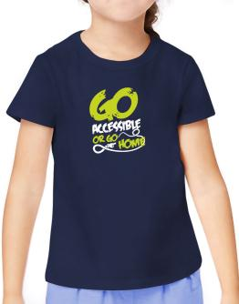 Go Accessible Or Go Home T-Shirt Girls Youth
