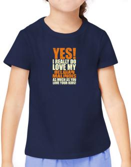 Yes! I Really Do Love My Belgian Malinois T-Shirt Girls Youth
