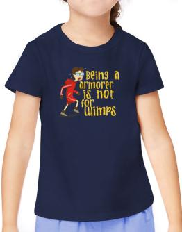 Being An Armorer Is Not For Wimps T-Shirt Girls Youth
