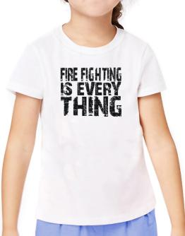 Fire Fighting Is Everything T-Shirt Girls Youth