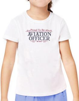 Proud To Be An Aviation Officer T-Shirt Girls Youth