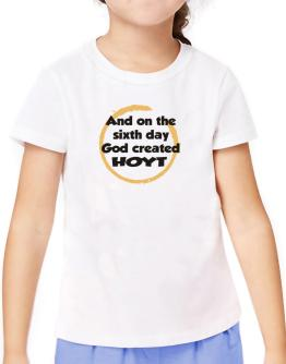 And On The Sixth Day God Created Hoyt T-Shirt Girls Youth