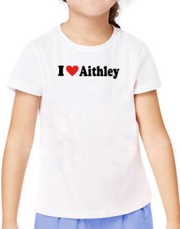 I Love Aithley T-Shirt Girls Youth