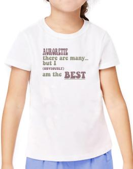Aurorette There Are Many... But I (obviously!) Am The Best T-Shirt Girls Youth