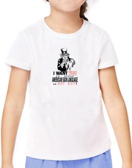 I Want You To Speak American Sign Language Or Get Out! T-Shirt Girls Youth
