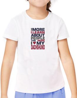 The More I Learn About People The More I Love My Dachshund T-Shirt Girls Youth