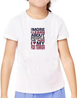 The More I Learn About People The More I Love My Fox Terrier T-Shirt Girls Youth