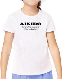 Aikido Where The Weak Are Killed And Eaten T-Shirt Girls Youth