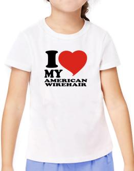 I Love My American Wirehair T-Shirt Girls Youth