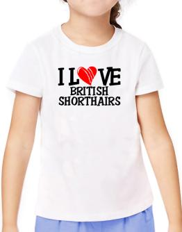 I Love British Shorthairs - Scratched Heart T-Shirt Girls Youth