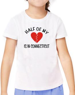 Half Of My Connecticut T-Shirt Girls Youth
