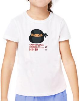 Carrer Goals: Aboriginal Affairs Administrator - Ninja T-Shirt Girls Youth