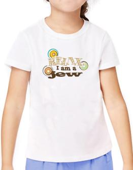 Relax, I Am A Jew T-Shirt Girls Youth