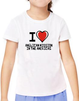 I Love Anglican Mission In The Americas T-Shirt Girls Youth