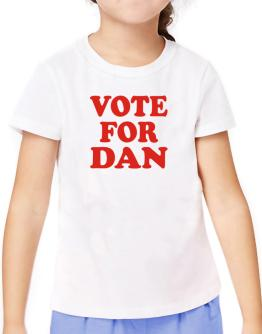 Vote For Dan T-Shirt Girls Youth