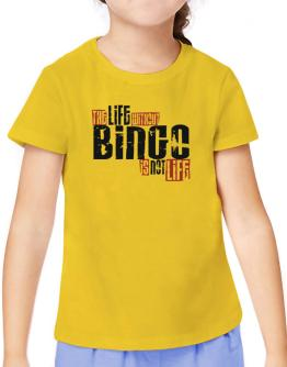 Life Without Bingo Is Not Life T-Shirt Girls Youth